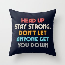 Head up, stay strong, don't let you down, overcome challenges, inspiring tips, powerful life quotes Throw Pillow