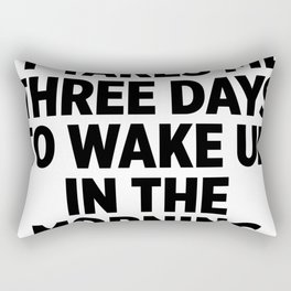 It Takes Me Three Days To Wake Up Rectangular Pillow
