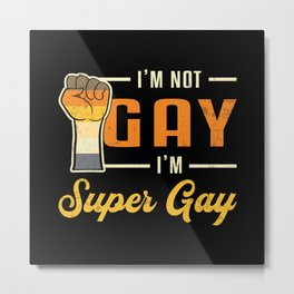 Gay Pride I'm Not Gay I'm Super LGBT Love Funny Metal Print