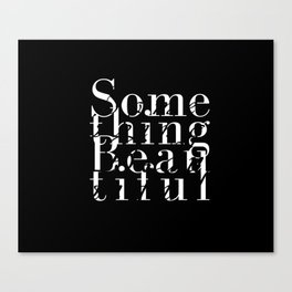 Something Beautiful Canvas Print