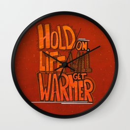 Hold on. Life will get warmer! Wall Clock