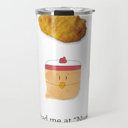 "You Had Me At  ""Nugget"". Travel Mug"
