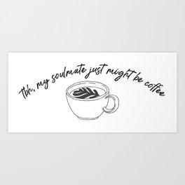 Coffee Is My Soulmate Art Print