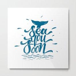 Sea you soon - going away gift Metal Print