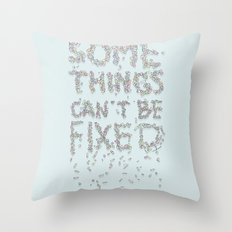 Some things can't be fixed Throw Pillow