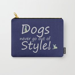 Dogs Never Go Out Of Style! Carry-All Pouch