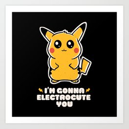 I'm gonna electrocute you Art Print