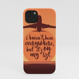 I Haven't Been Everywhere Quote iPhone Case