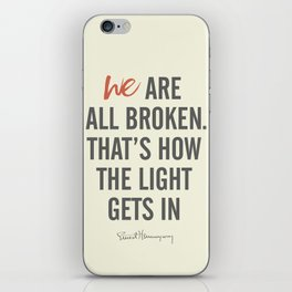 Ernest Hemingway quote, we are all broken, motivation, inspiration, character, difficulties, over iPhone Skin