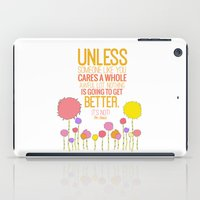 dr seuss iPad Cases featuring unless someone like you.. the lorax, dr seuss inspirational quote by studiomarshallarts