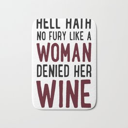 HELL HATH NO FURY LIKE A WOMAN DENIED HER WINE T-SHIRT Bath Mat