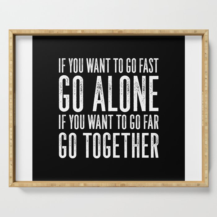 Motivational & Inspirational Quotes - If you want to go fast go alone - go  together MMS 595 Serving Tray by daydreamartprint