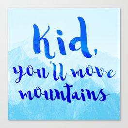 Kid, you'll move mountains Canvas Print