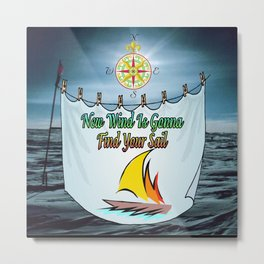 New Wind Is Gonna Find Your Sail Metal Print