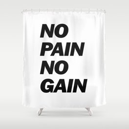 No Pain No Gain Shower Curtain