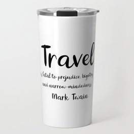 Travel is fatal to prejudice - Mark Twain Travel Mug