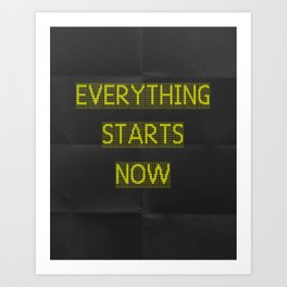 EVERYTHING STARTS NOW Art Print