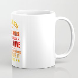 SCIENCE IS REAL BLACK LIVES MATTER NO HUMAN IS ILLEGAL LOVE IS LOVE Coffee Mug
