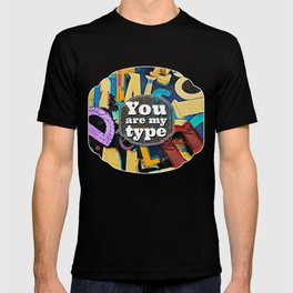 You Are My Type! T-shirt