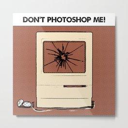 Don't Photoshop ME!  Metal Print
