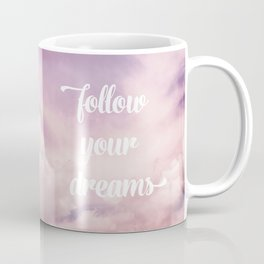 Follow your dreams - pink and purple clouds Coffee Mug