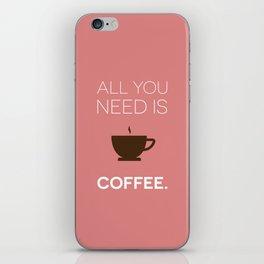 all you need is COFFEE iPhone Skin