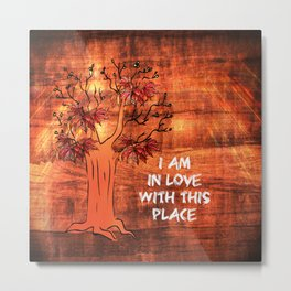 I Am In Love With This Place Metal Print