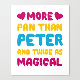 More Pan Than Peter and Twice as Magical Pansexual T-shirt Canvas Print