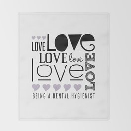 Love Being A Dental Hygienist Throw Blanket