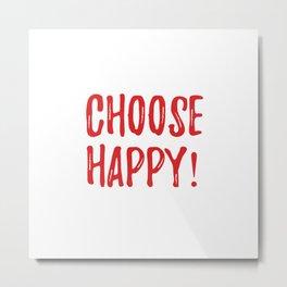 choose happy! Metal Print