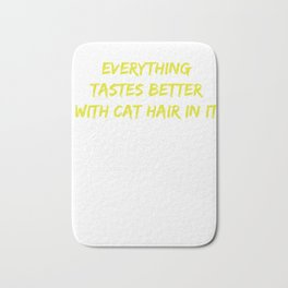 Everything Tastes better with cat hair in  it6 Bath Mat