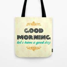 Good Morning, let's have a good day - Motivational print Tote Bag