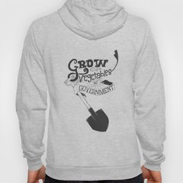 Grow Vegetables Not Government Hoody