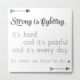 Strong Is Fighting Metal Print