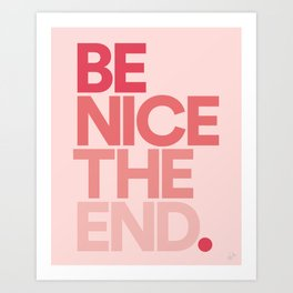 Be Nice The End. Art Print
