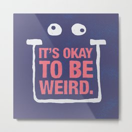 Its Okay To Be Weird Metal Print