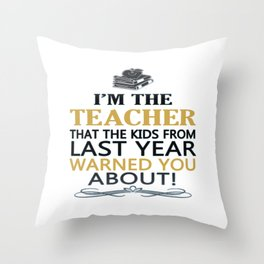 I'm the Teacher Throw Pillow