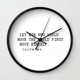 """""""Let him who would move the world first move himself.""""  Socrates Wall Clock"""
