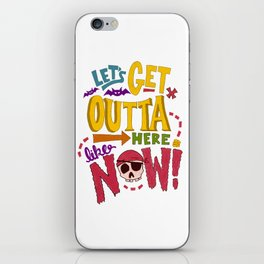 Let's Get Outta Here iPhone Skin