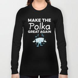 Polka Music Great Again Festival Accordion Gift Long Sleeve T-shirt