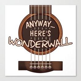 Here's Wonderwall Canvas Print