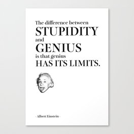 The difference between STUPIDITY and GENIUS is that genius HAS ITS LIMITS Canvas Print