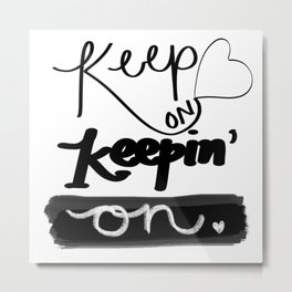 Keep on Keeping' On Metal Print