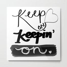 Keep on Keeping' On Metal Print