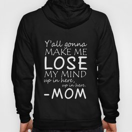 Yall gonna make me lose my ind up in here mom t-shirts Hoody