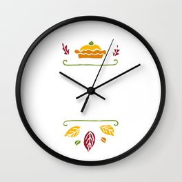 I'm Just Here For The Pie Happy Thanksgiving Wall Clock