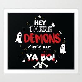 hey there demons it's me ya boi Art Print