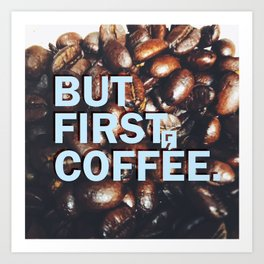 But First Coffee - Style 1 Art Print