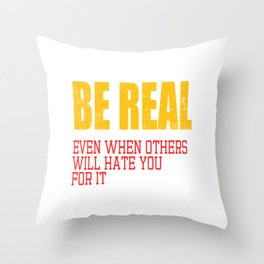 """A Real Tee For A Real You Saying """"Be Real! Even When Others Will Hate You For It"""" T-shirt Design  Throw Pillow"""