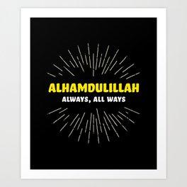 Alhamdulillah, Always, All Ways Art Print